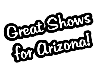 Great Shows for Arizona!